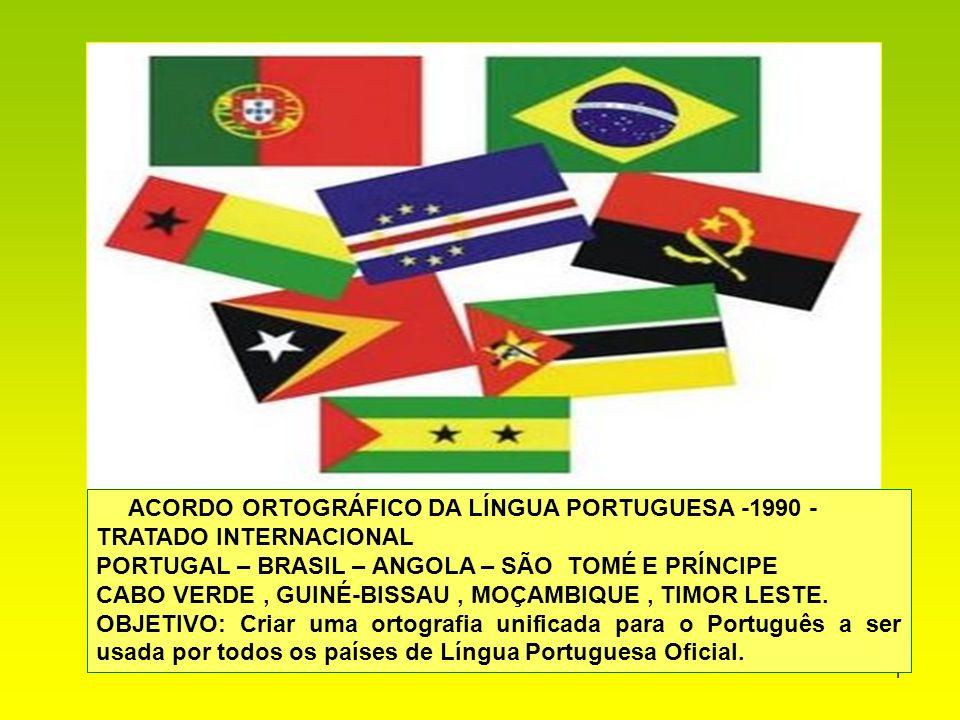 1 ACORDO ORTOGRÁFICO DA LÍNGUA PORTUGUESA -1990 - TRATADO INTERNACIONAL PORTUGAL – BRASIL – ANGOLA – SÃO TOMÉ E PRÍNCIPE CABO VERDE, GUINÉ-BISSAU, MOÇ