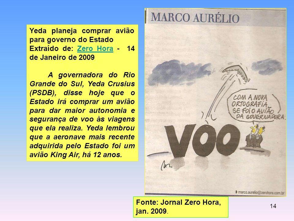 14 Yeda planeja comprar avião para governo do Estado Extraído de: Zero Hora - 14 de Janeiro de 2009Zero Hora A governadora do Rio Grande do Sul, Yeda