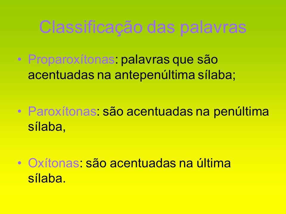 Classificação das palavras Proparoxítonas: palavras que são acentuadas na antepenúltima sílaba; Paroxítonas: são acentuadas na penúltima sílaba, Oxíto