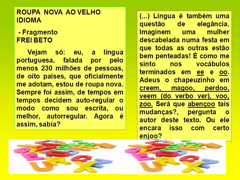 8 ROUPA NOVA AO VELHO IDIOMA - Fragmento FREI BETO Vejam só: eu, a língua portuguesa, falada por pelo menos 230 milhões de pessoas, de oito países, qu