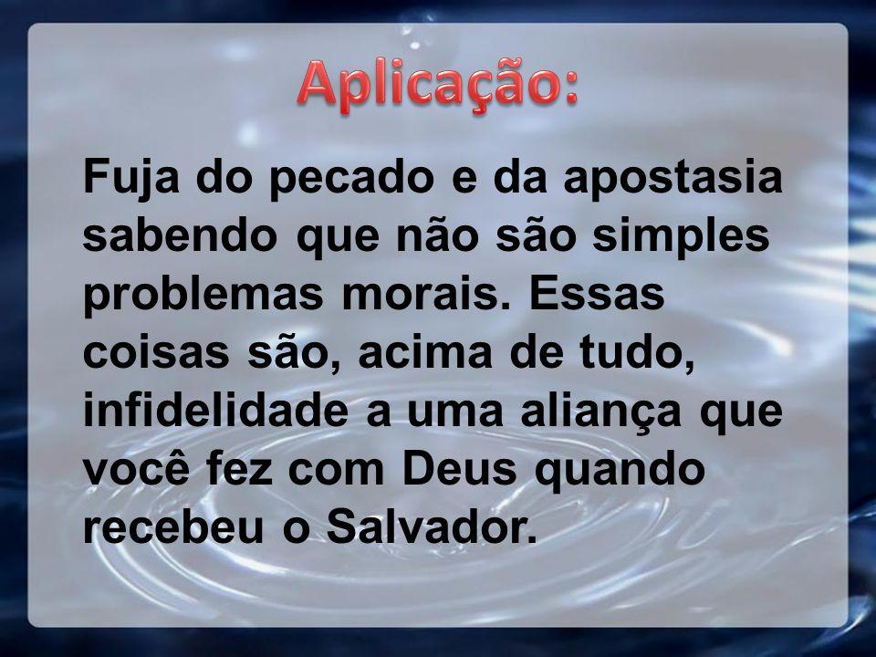 Fuja do pecado e da apostasia sabendo que não são simples problemas morais.