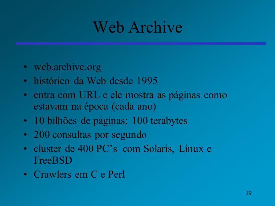 39 Web Archive web.archive.org histórico da Web desde 1995 entra com URL e ele mostra as páginas como estavam na época (cada ano) 10 bilhões de página