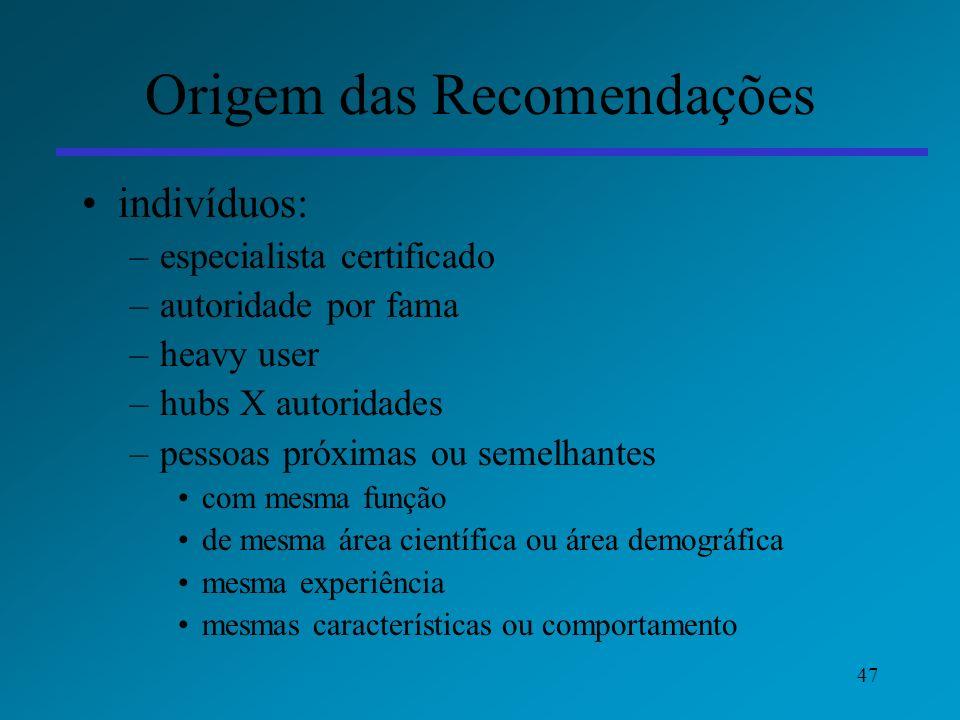 47 Origem das Recomendações indivíduos: –especialista certificado –autoridade por fama –heavy user –hubs X autoridades –pessoas próximas ou semelhante