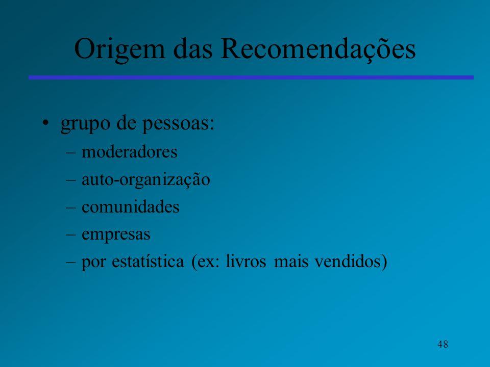 48 Origem das Recomendações grupo de pessoas: –moderadores –auto-organização –comunidades –empresas –por estatística (ex: livros mais vendidos)