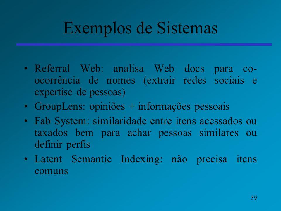 59 Exemplos de Sistemas Referral Web: analisa Web docs para co- ocorrência de nomes (extrair redes sociais e expertise de pessoas) GroupLens: opiniões