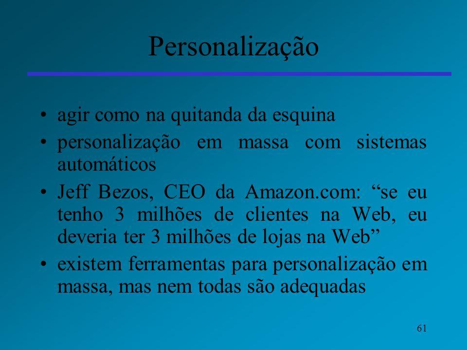 61 Personalização agir como na quitanda da esquina personalização em massa com sistemas automáticos Jeff Bezos, CEO da Amazon.com: se eu tenho 3 milhõ