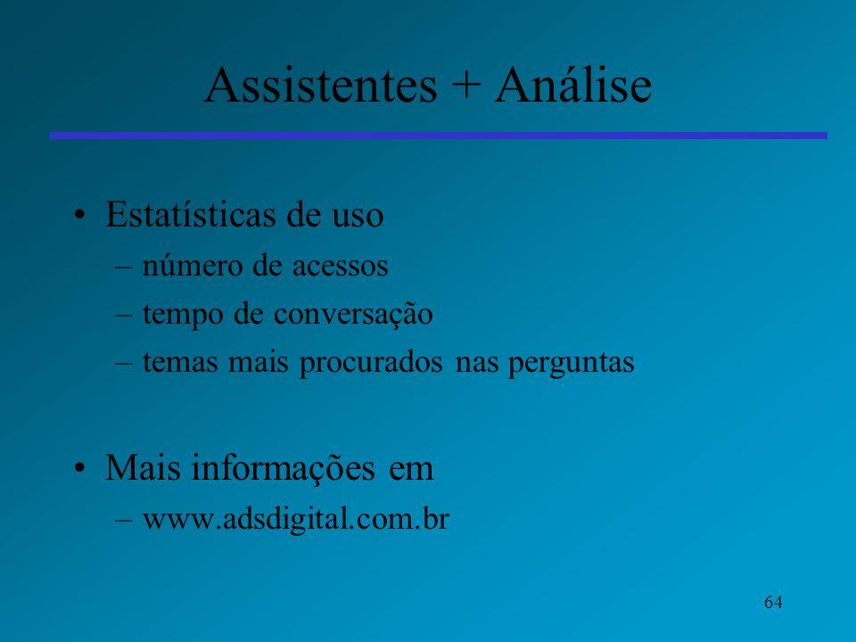 64 Assistentes + Análise Estatísticas de uso –número de acessos –tempo de conversação –temas mais procurados nas perguntas Mais informações em –www.ad