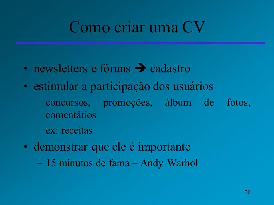 70 Como criar uma CV newsletters e fóruns cadastro estimular a participação dos usuários –concursos, promoções, álbum de fotos, comentários –ex: recei
