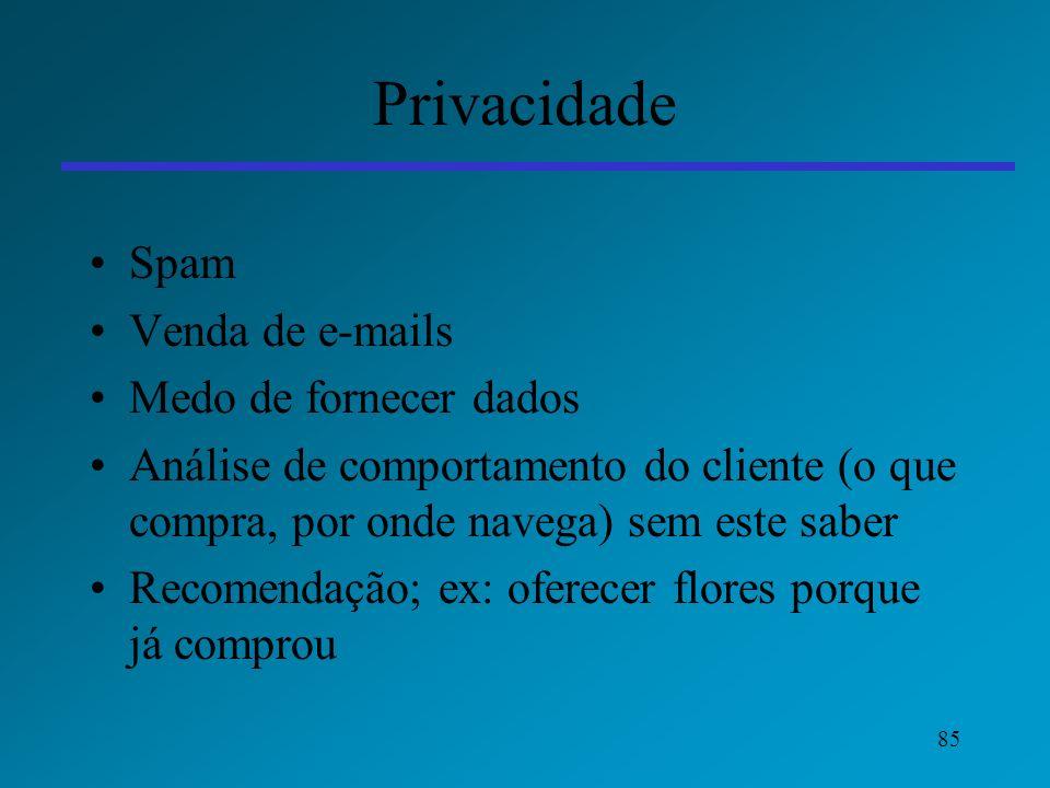85 Privacidade Spam Venda de e-mails Medo de fornecer dados Análise de comportamento do cliente (o que compra, por onde navega) sem este saber Recomen