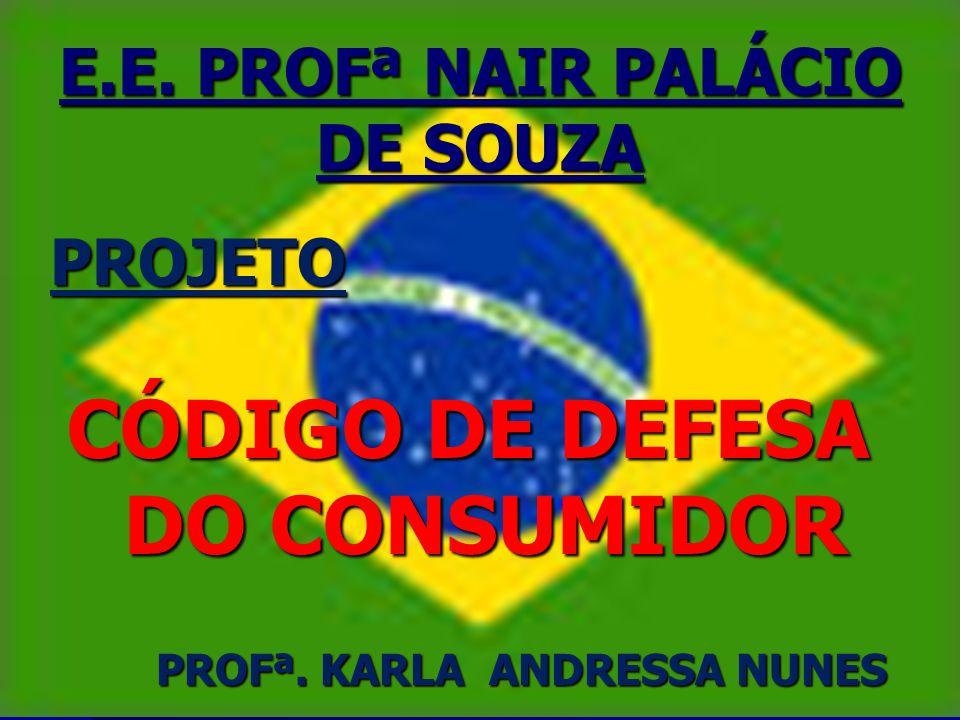 E.E. PROFª NAIR PALÁCIO DE SOUZA PROJETO CÓDIGO DE DEFESA DO CONSUMIDOR PROFª. KARLA ANDRESSA NUNES