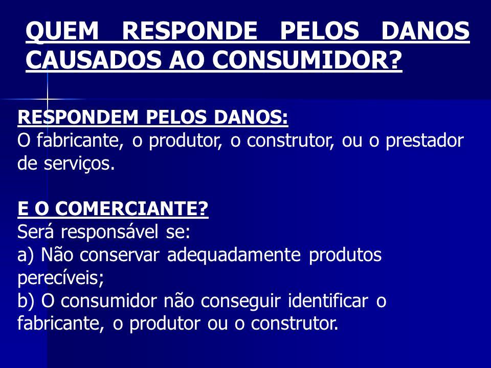 RESPONDEM PELOS DANOS: O fabricante, o produtor, o construtor, ou o prestador de serviços. E O COMERCIANTE? Será responsável se: a) Não conservar adeq