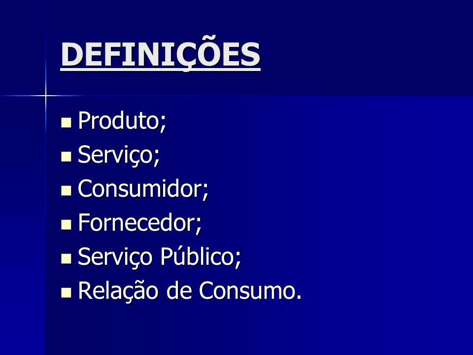 DEFINIÇÕES Produto; Produto; Serviço; Serviço; Consumidor; Consumidor; Fornecedor; Fornecedor; Serviço Público; Serviço Público; Relação de Consumo. R