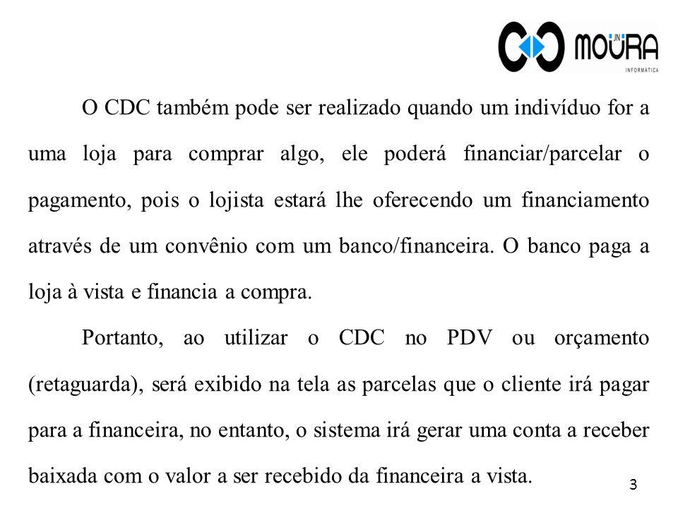Cadastro de CDC 14 No módulo Retaguarda ao registrar um orçamento também é possível utilizar a tabela de CDC.