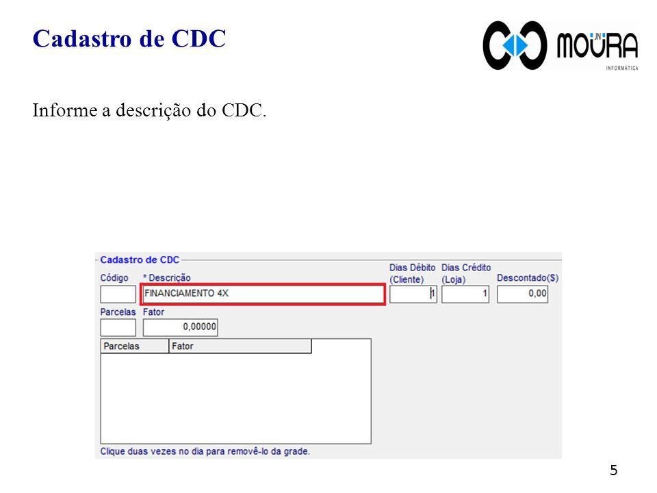 Cadastro de CDC 6 Informe quantos dias levarão a partir da data da venda para o vencimento da primeira parcela do financiamento.