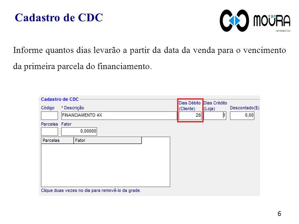 Cadastro de CDC 7 Informe a quantidade de dias que a financeira / banco levará para pagar o valor do financiamento à loja.