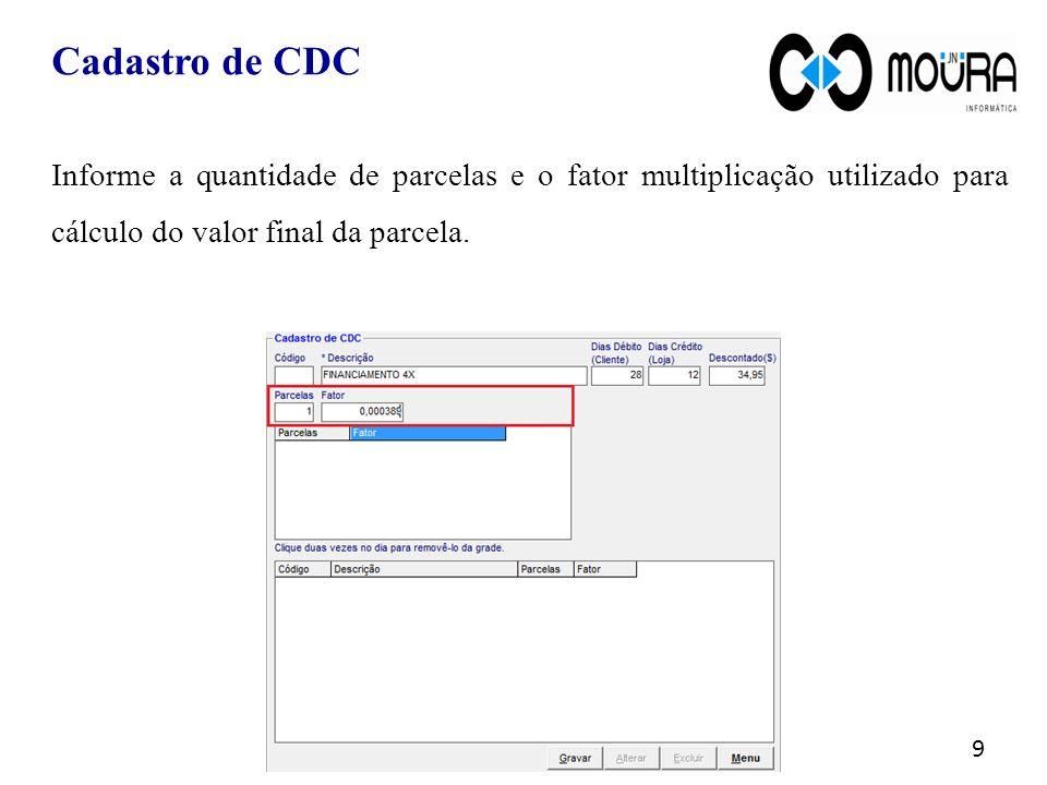 Cadastro de CDC 10 Pressione ENTER para incluir o fator de multiplicação deste número de parcelas.