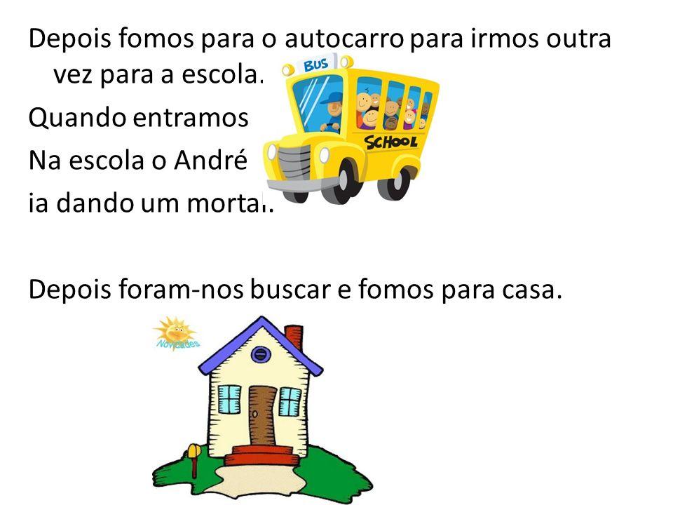 Depois fomos para o autocarro para irmos outra vez para a escola. Quando entramos Na escola o André ia dando um mortal. Depois foram-nos buscar e fomo