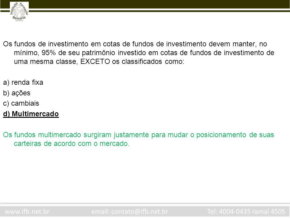Os fundos de investimento em cotas de fundos de investimento devem manter, no mínimo, 95% de seu patrimônio investido em cotas de fundos de investimen