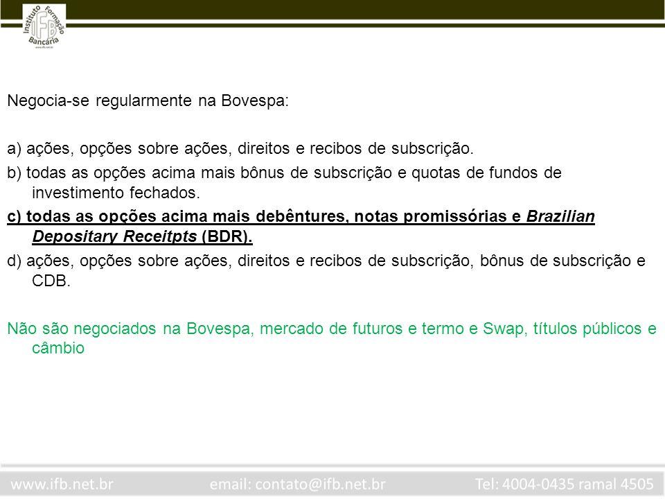 Negocia-se regularmente na Bovespa: a) ações, opções sobre ações, direitos e recibos de subscrição. b) todas as opções acima mais bônus de subscrição