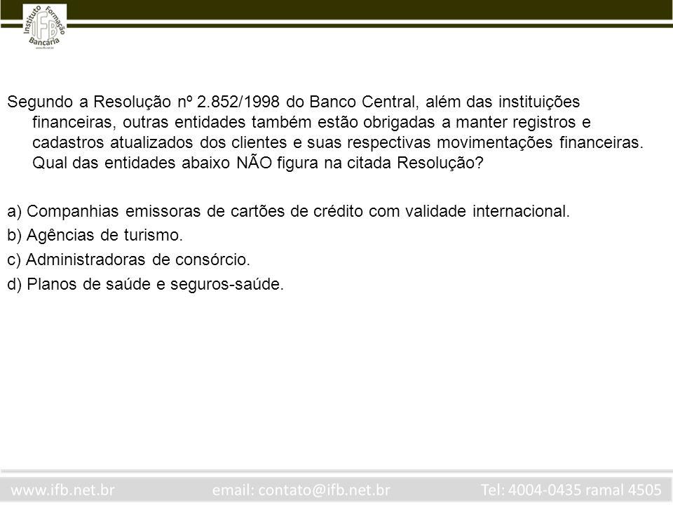 Segundo a Resolução nº 2.852/1998 do Banco Central, além das instituições financeiras, outras entidades também estão obrigadas a manter registros e ca