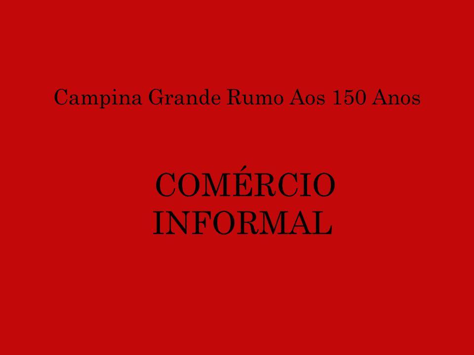 Campina Grande Rumo Aos 150 Anos COMÉRCIO INFORMAL