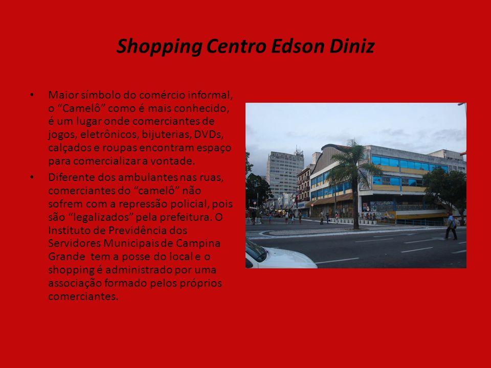 Shopping Centro Edson Diniz Maior símbolo do comércio informal, o Camelô como é mais conhecido, é um lugar onde comerciantes de jogos, eletrônicos, bijuterias, DVDs, calçados e roupas encontram espaço para comercializar a vontade.