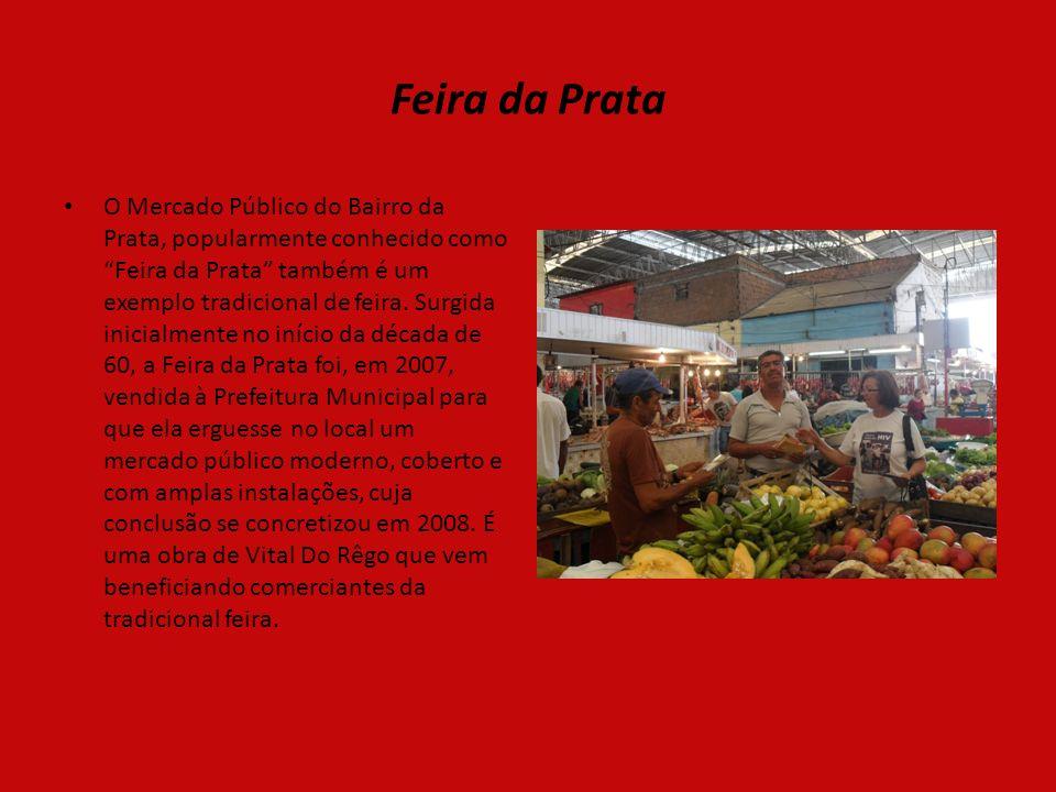 Feira da Prata O Mercado Público do Bairro da Prata, popularmente conhecido como Feira da Prata também é um exemplo tradicional de feira.