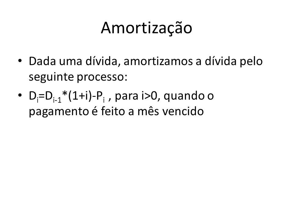 Amortização Dada uma dívida, amortizamos a dívida pelo seguinte processo: D i =D i-1 *(1+i)-P i, para i>0, quando o pagamento é feito a mês vencido