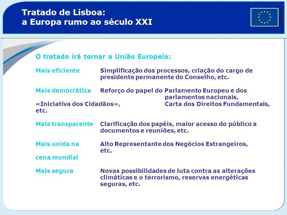 Tratado de Lisboa: a Europa rumo ao século XXI O tratado irá tornar a União Europeia: Mais eficienteSimplificação dos processos, criação do cargo de p