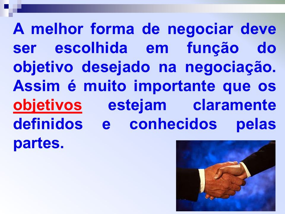 A melhor forma de negociar deve ser escolhida em função do objetivo desejado na negociação.