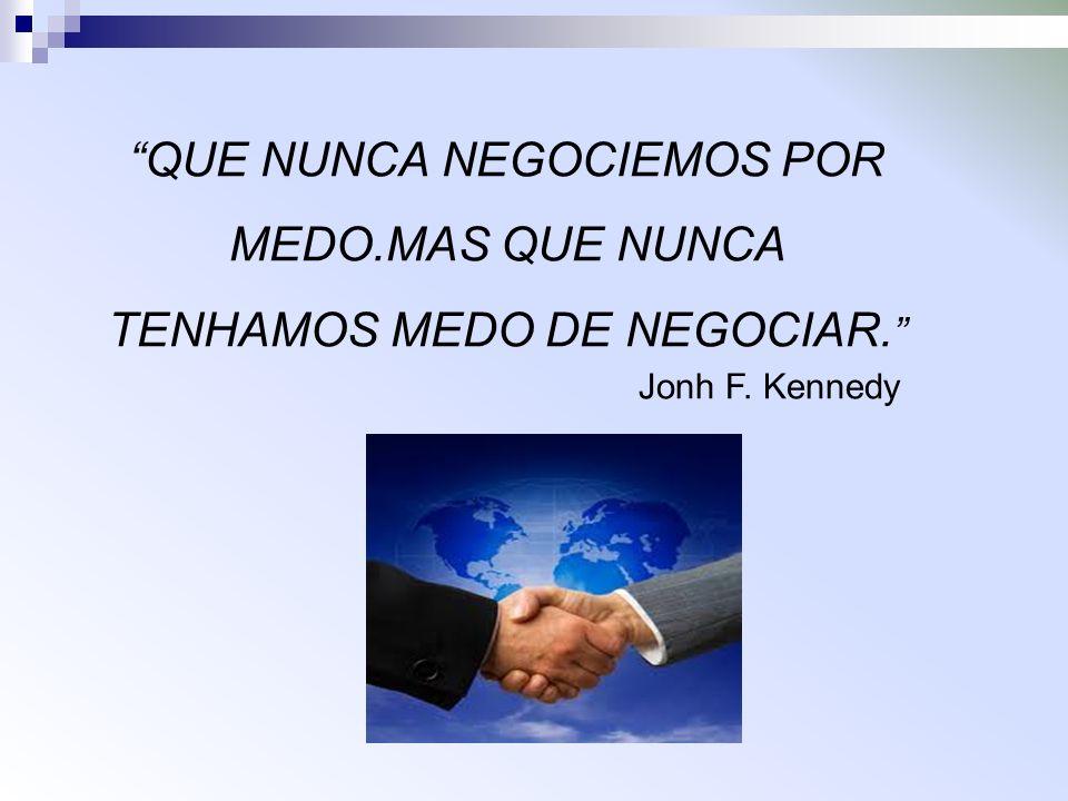 QUE NUNCA NEGOCIEMOS POR MEDO.MAS QUE NUNCA TENHAMOS MEDO DE NEGOCIAR. Jonh F. Kennedy