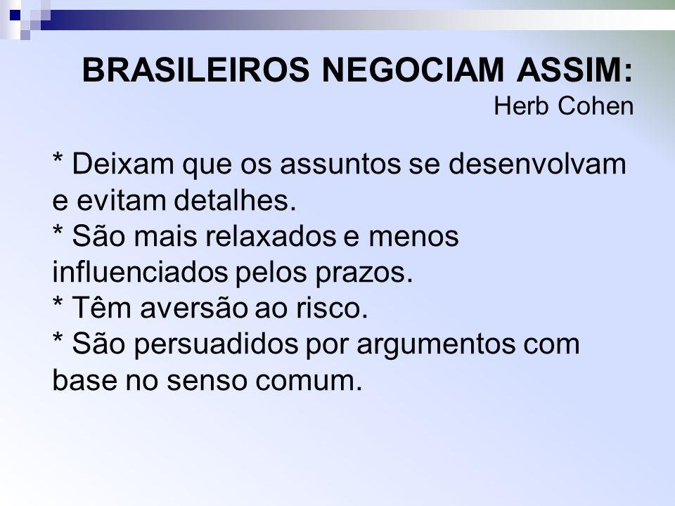 BRASILEIROS NEGOCIAM ASSIM: Herb Cohen * Deixam que os assuntos se desenvolvam e evitam detalhes.