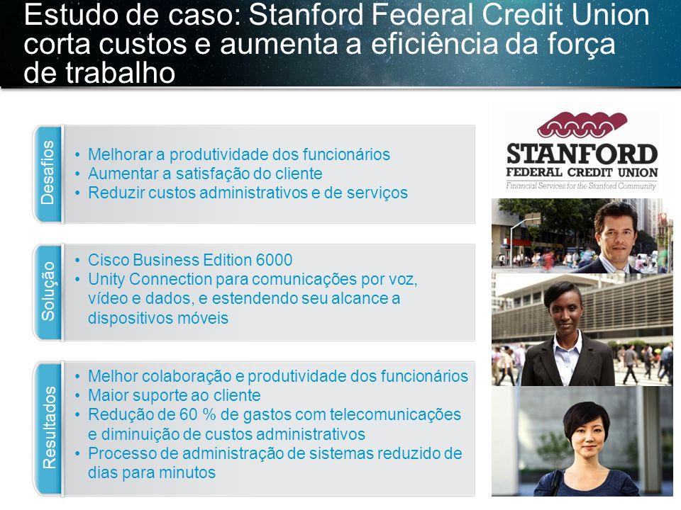 © 2013 Cisco e/ou suas afiliadas. Todos os direitos reservados. Confidencial da Cisco 34 Estudo de caso: Stanford Federal Credit Union corta custos e