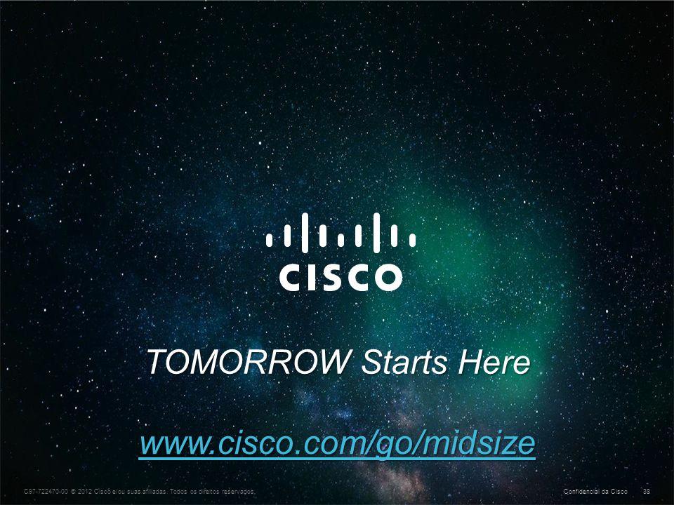 Confidencial da Cisco © 2013 Cisco e/ou suas afiliadas. Todos os direitos reservados. 38 C97-722470-00 © 2012 Cisco e/ou suas afiliadas. Todos os dire