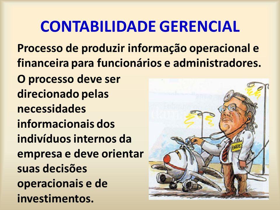 CONTABILIDADE GERENCIAL Processo de produzir informação operacional e financeira para funcionários e administradores. O processo deve ser direcionado