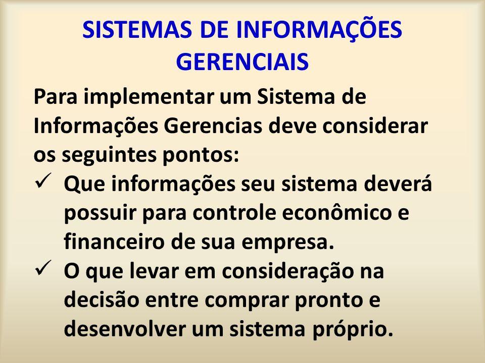 SISTEMAS DE INFORMAÇÕES GERENCIAIS Para implementar um Sistema de Informações Gerencias deve considerar os seguintes pontos: Que informações seu siste
