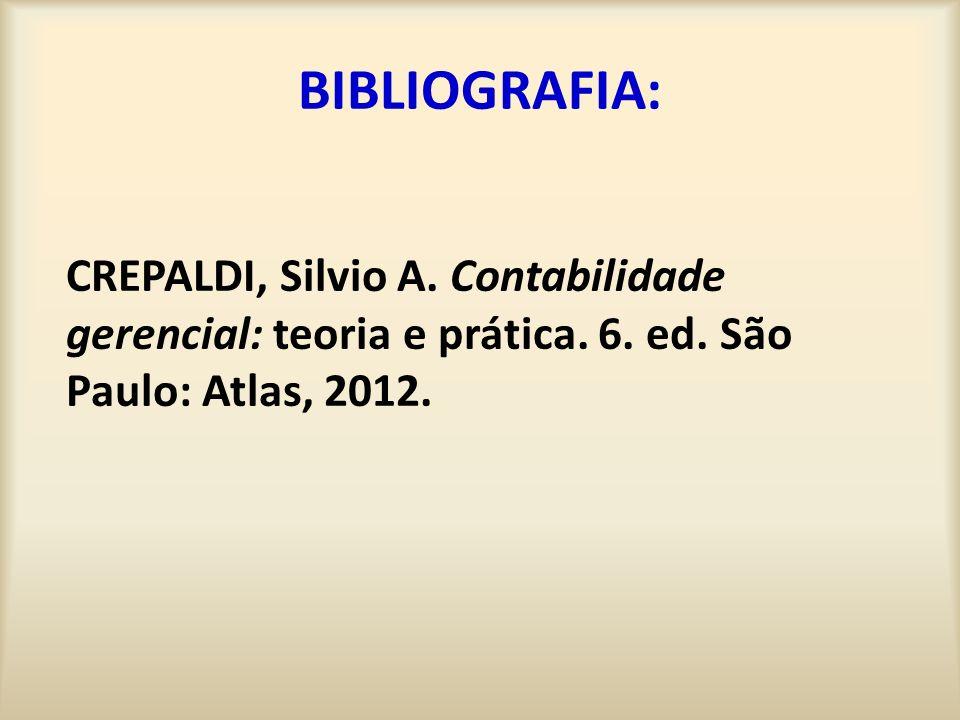 BIBLIOGRAFIA: CREPALDI, Silvio A. Contabilidade gerencial: teoria e prática. 6. ed. São Paulo: Atlas, 2012.