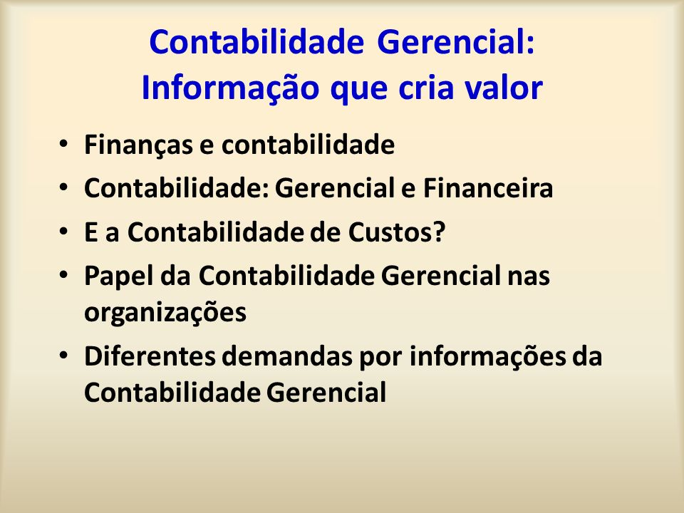 Contabilidade Gerencial: Informação que cria valor Finanças e contabilidade Contabilidade: Gerencial e Financeira E a Contabilidade de Custos.