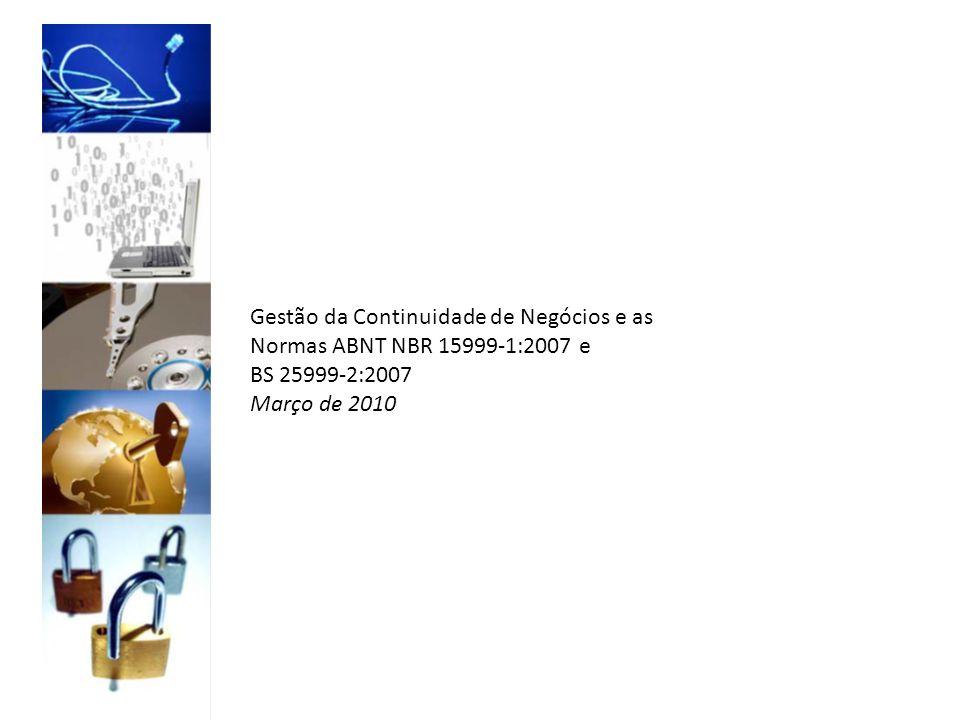 Gestão da Continuidade de Negócios e as Normas ABNT NBR 159991:2007 e BS 259992:2007 Março de 2010