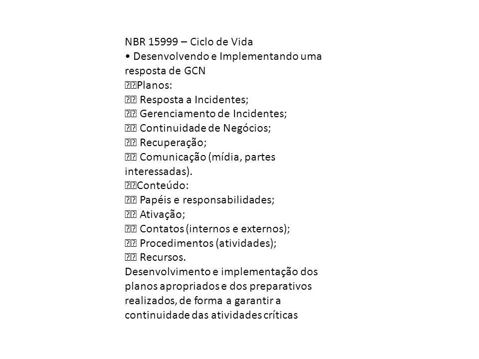 NBR 15999 – Ciclo de Vida Desenvolvendo e Implementando uma resposta de GCN Planos: Resposta a Incidentes; Gerenciamento de Incidentes; Continuidade d