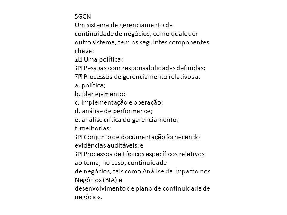 SGCN Um sistema de gerenciamento de continuidade de negócios, como qualquer outro sistema, tem os seguintes componentes chave: Uma política; Pessoas c