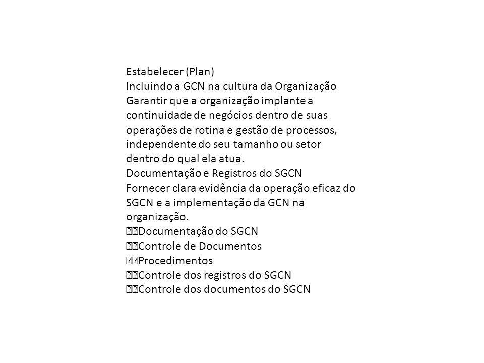 Estabelecer (Plan) Incluindo a GCN na cultura da Organização Garantir que a organização implante a continuidade de negócios dentro de suas operações d