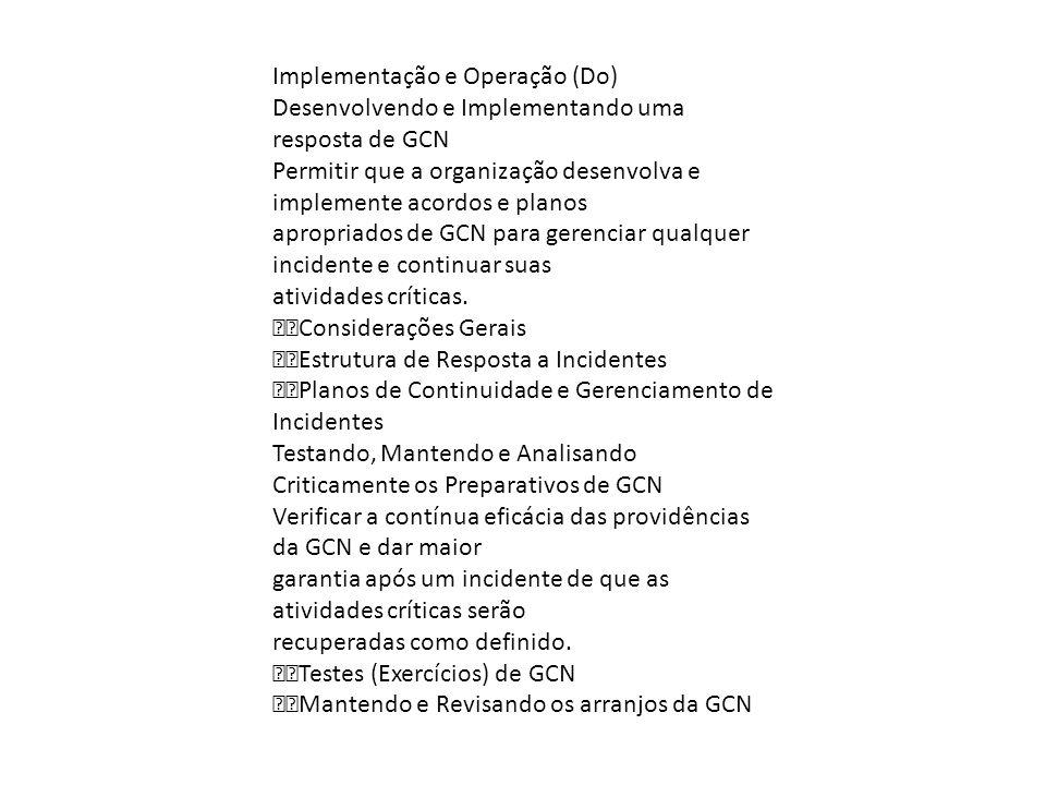 Implementação e Operação (Do) Desenvolvendo e Implementando uma resposta de GCN Permitir que a organização desenvolva e implemente acordos e planos ap