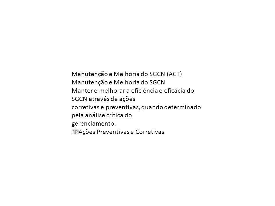 Manutenção e Melhoria do SGCN (ACT) Manutenção e Melhoria do SGCN Manter e melhorar a eficiência e eficácia do SGCN através de ações corretivas e prev