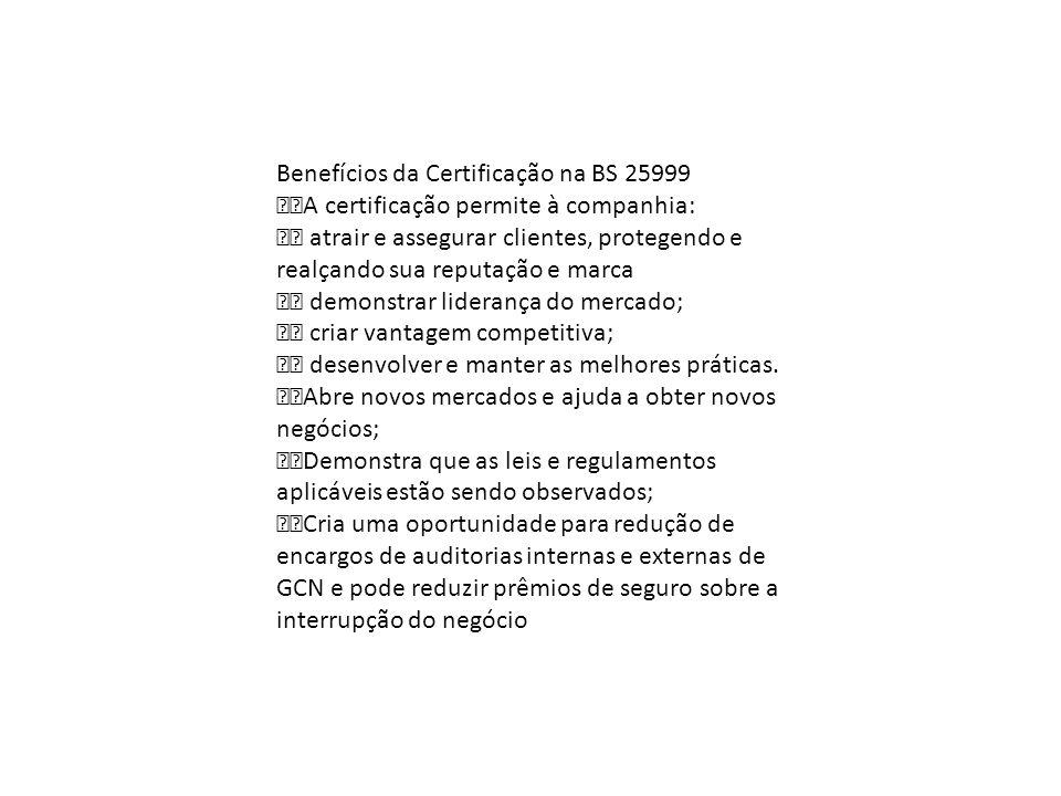 Benefícios da Certificação na BS 25999 A certificação permite à companhia: atrair e assegurar clientes, protegendo e realçando sua reputação e marca d