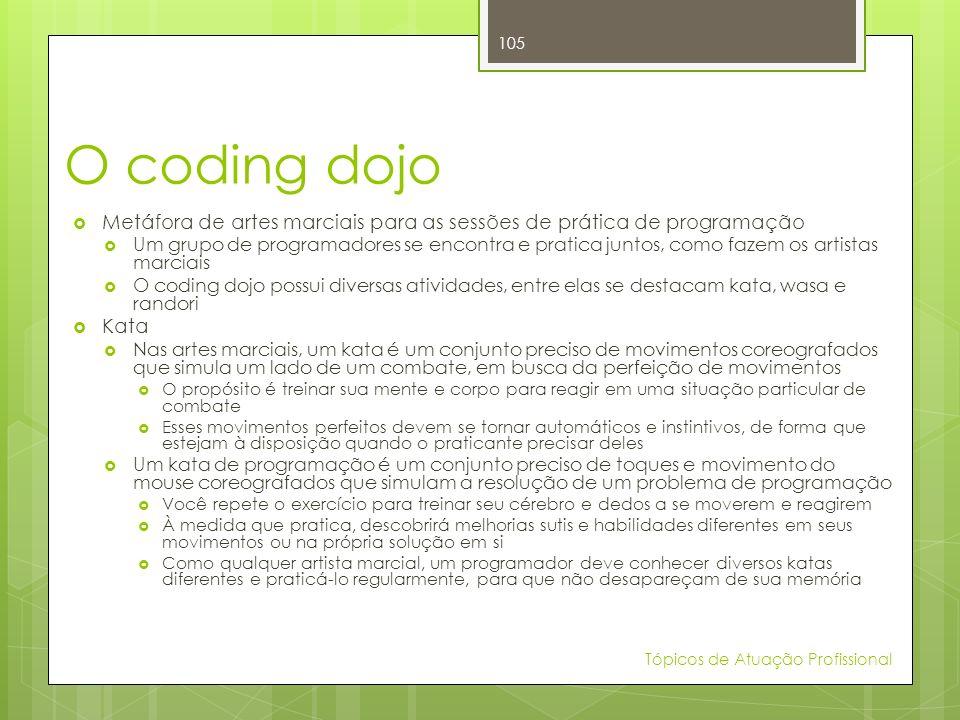 O coding dojo Metáfora de artes marciais para as sessões de prática de programação Um grupo de programadores se encontra e pratica juntos, como fazem