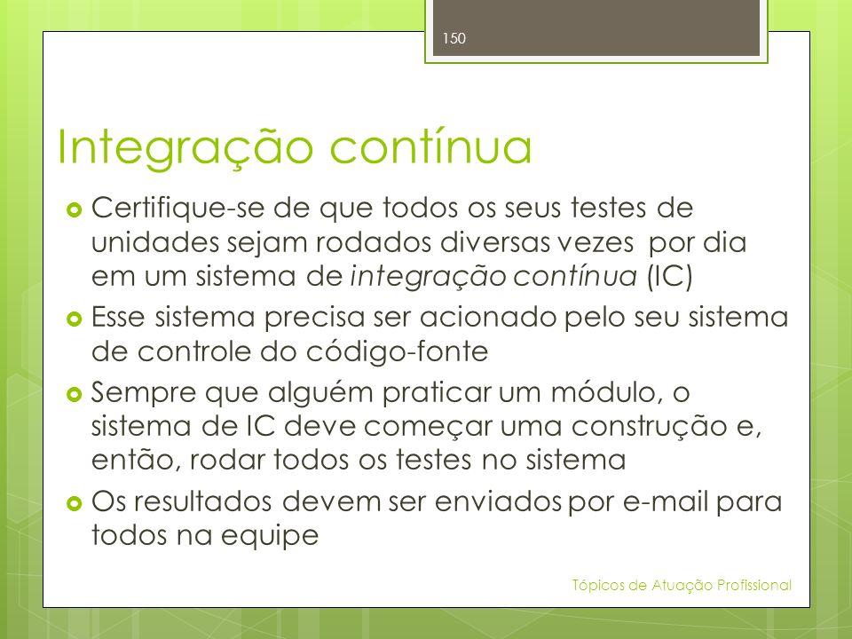 Integração contínua Certifique-se de que todos os seus testes de unidades sejam rodados diversas vezes por dia em um sistema de integração contínua (I
