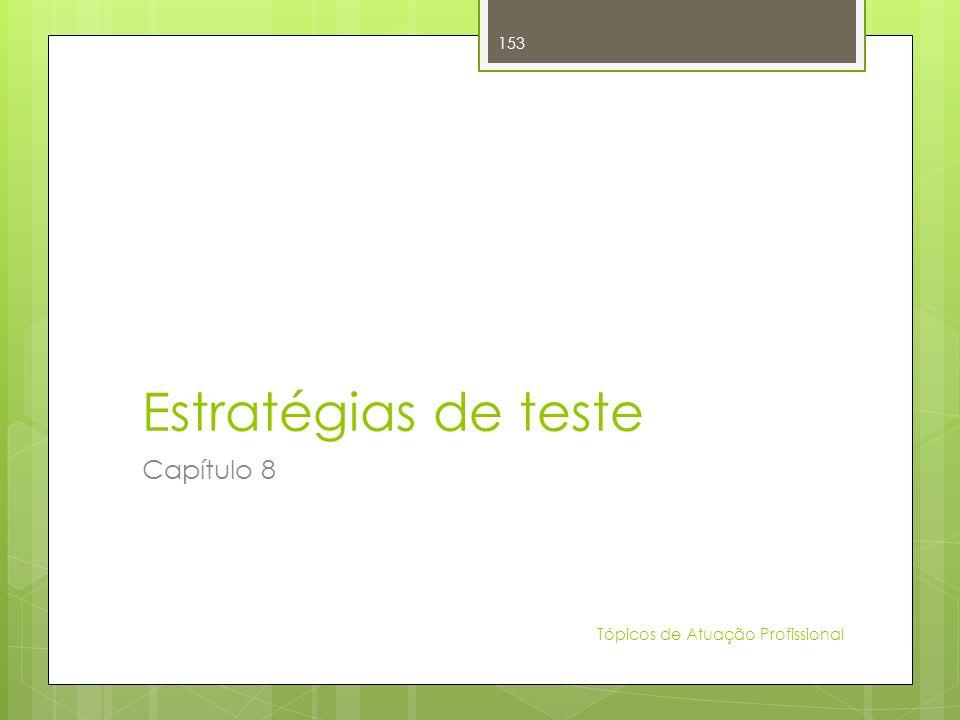 Estratégias de teste Capítulo 8 Tópicos de Atuação Profissional 153
