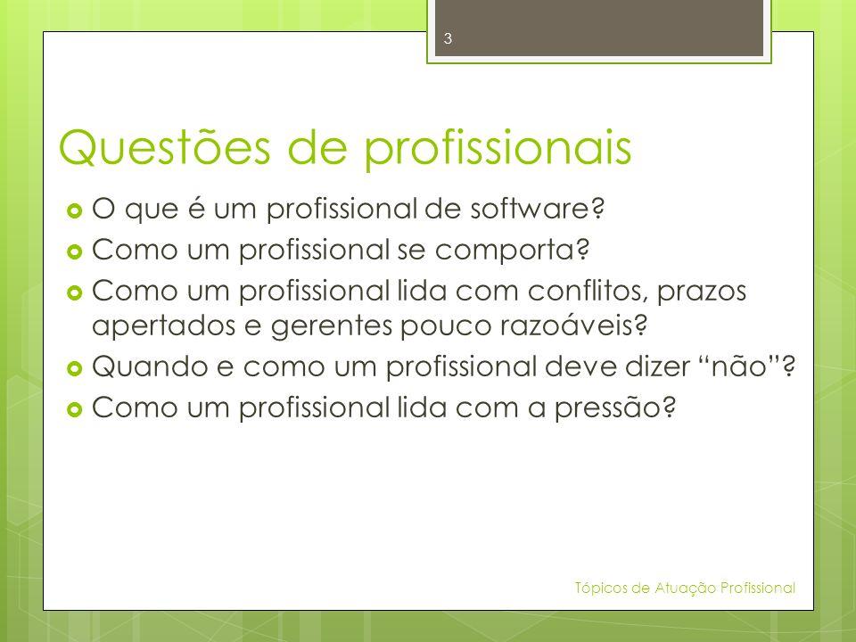 Questões de profissionais O que é um profissional de software? Como um profissional se comporta? Como um profissional lida com conflitos, prazos apert