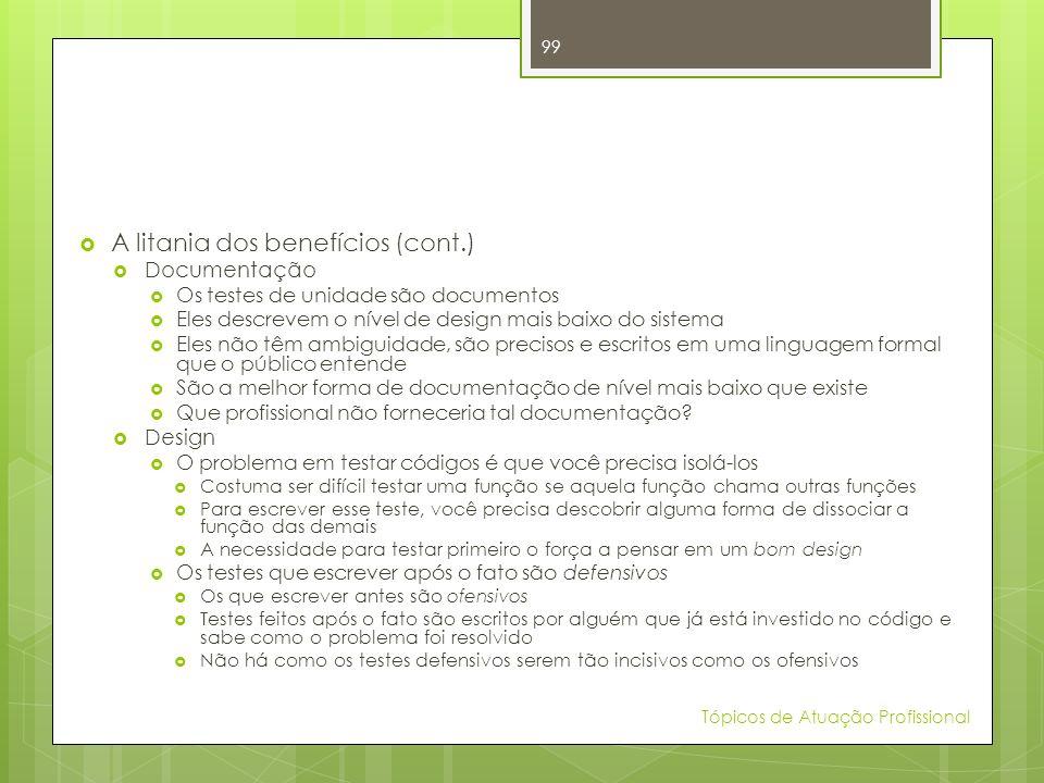 A litania dos benefícios (cont.) Documentação Os testes de unidade são documentos Eles descrevem o nível de design mais baixo do sistema Eles não têm